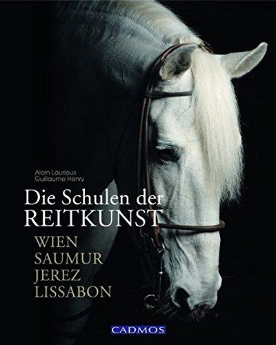 Die Schulen der Reitkunst: Wien Saumur Jerez Lissabon (Cadmos Pferdebuch)