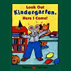 Look Out Kindergarten, Here I Come! Audiobook by Nancy Carlson Narrated by Cheryl Stern