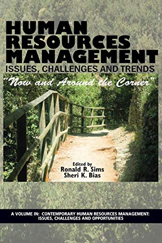Human Resources Management Issues, Challenges and Trends: ''Now and Around the Corner'' (Contemporary Human Resource Management Issues Challenges and Opportunities) by Information Age Publishing