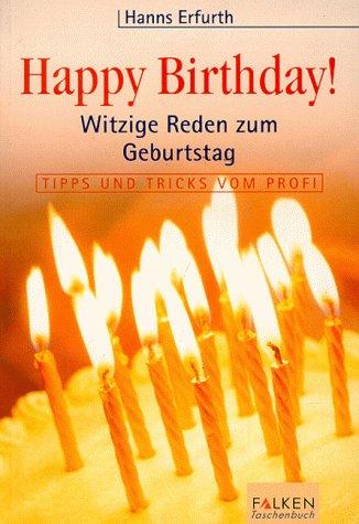 Happy Birthday: Witzige Reden zum Geburtstag. Tipps und Tricks vom Profi