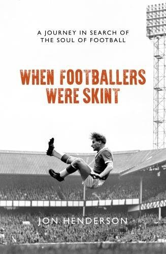 When Footballers Were Skint 2018: A Journey in Search of the Soul of Football