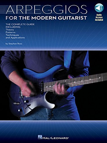 Arpeggios for the Modern Guitarist: The Complete Guide, Including Theory, Patterns, Techniques and Applications