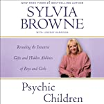Psychic Children: Revealing the Intuitive Gifts and Hidden Abilities of Boys and Girls | Sylvia Browne,Lindsay Harrison