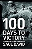 100 Days to Victory: How the Great War Was Fought & Won