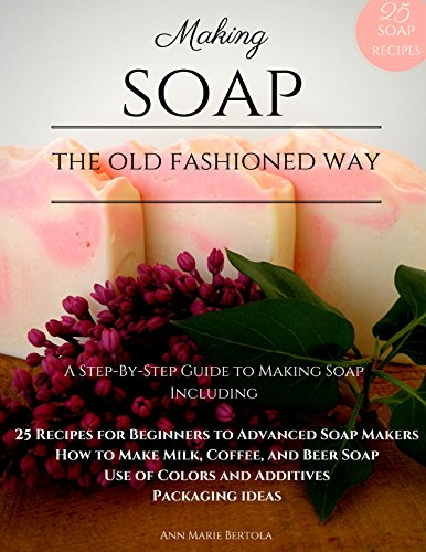 Making Soap the Old-Fashioned Way: A Step-by-Step Guide to Soap Making by [Bertola, Ann Marie ]