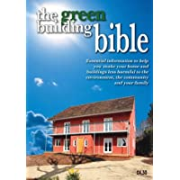 The Green Building Bible: Essential Information to Help You Make Your Home and Buildings Less Harmful to the Environment, the Community and Your Family
