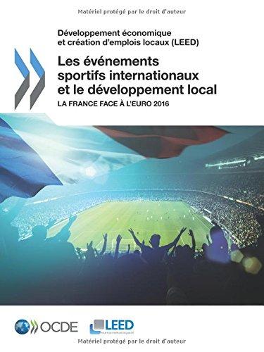Download Développement économique et création d'emplois locaux (LEED) Les événements sportifs internationaux et le développement local : La France face à ... Edition 2016 (Volume 2016) (French Edition) PDF