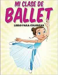 Libro para colorear: Mi clase de ballet: Amazon.es: G, Uncle: Libros