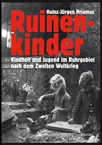 Ruinenkinder. Kindheit und Jugend im Ruhrgebiet nach dem Zweiten Weltkrieg