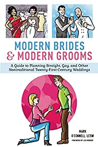 Modern Brides & Modern Grooms: A Guide to Planning Straight, Gay, and Other Nontraditional Twenty-First-Century Weddings by Skyhorse Publishing