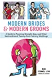 Modern Brides & Modern Grooms: A Guide to Planning Straight, Gay, and Other Nontraditional Twenty-First-Century Weddings