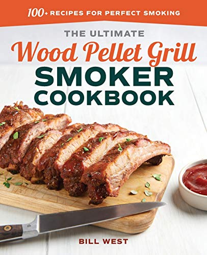 The Ultimate Wood Pellet Grill Smoker Cookbook: 100+ Recipes for Perfect Smoking (Best Pellet Grill Recipes)