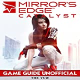 Mirrors Edge Catalyst: Game Guide Unofficial
