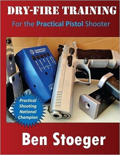 Dry Fire Training For The Practical Pistol Shooter Stoeger Ben 8601423452357 Amazon Com Books