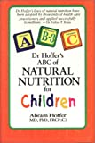 Dr. Hoffer's ABC of Natural Nutrition for Children: With Learning Disabilities, Behavioral Disorders, and Mental State Dysfunctions