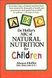 Dr. Hoffer's ABC of Natural Nutrition for Children, Abram Hoffer, 1550821857