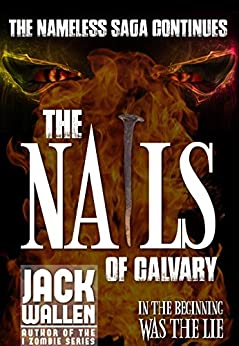 The Nails of Calvary (The Nameless Saga) by [Wallen, Jack]