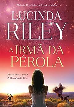 A irmã da pérola: A História de Ceci (As Sete Irmãs Livro 4) por [Riley, Lucinda]