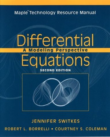 Differential Equations, Maple Technology Resource Manual: A Modeling Perspective