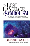 The Lost Language of Symbolism: An Essential Guide for Recognizing and Interpreting Symbols of the Gospel