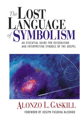 The Lost Language of Symbolism: An Essential Guide for Recognizing and Interpreting Symbols of the Gospel by Deseret Book Co