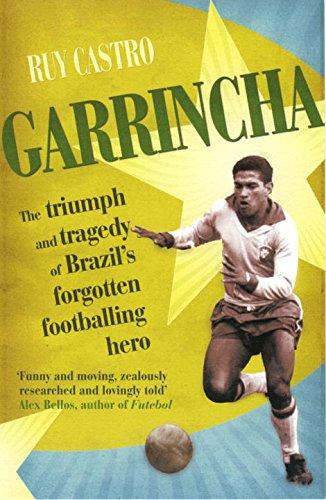 Garrincha: The Triumph & Tragedy of Brazil's Forgotten Footballing Hero
