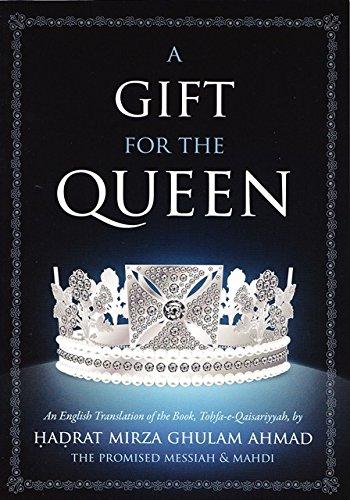 A Gift for The Queen : An English Translation of the Book, Tohfa-e-Qaisariyyah by Hadrat Mirza Ghulam Ahmad