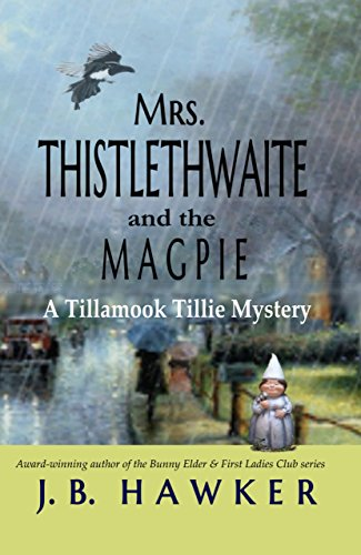 - Mrs. Thistlethwaite and the Magpie: A Tillamook Tillie Mystery (Tillamook Tille Book 1)