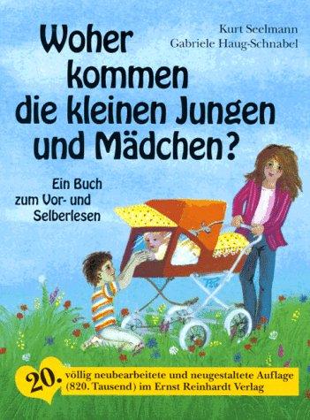 Woher kommen die kleinen Jungen und Mädchen?: Ein kleines Buch zum Vor- und Selberlesen Taschenbuch – 1996 Kurt Seelmann Gabriele Haug-Schnabel Reinhardt Ernst
