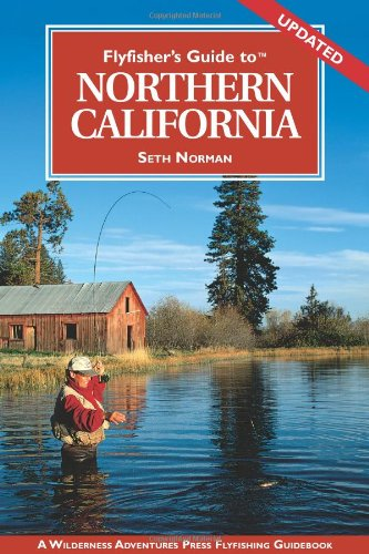 Flyfisher's Guide to Northern California (Flyfisher's Guides) (Flyfisher's Guides) (Best Fishing In Northern California)
