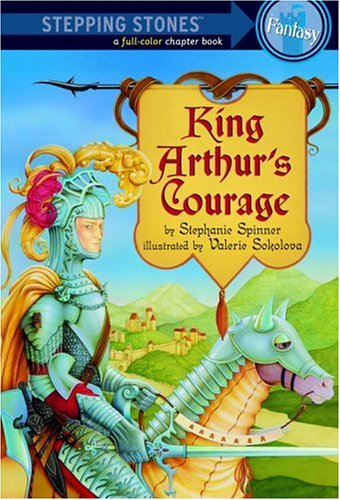 courage from king arthur and the King arthur's courage (a stepping stone book(tm)) by stephanie spinner and a great selection of similar used, new and collectible books available now at abebookscom.