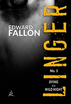 Linger: Dying is a Wild Night (A Linger Thriller Book 1) by [Fallon, Edward, Browne, Robert Gregory]