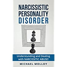 Narcissistic Personality Disorder: A Strategy Guide For Dealing With Your Narcissistic Relationship! (Narcissist's Nightmare - Personality Disorders - Narcissistic Partners Book 3)