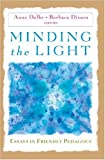 Minding the Light : Essays in Friendly Pedagogy, Anne Dalke, Barbara Dixson, 0820463574