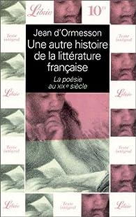 Une autre histoire de la littérature française, tome 7 : La poésie au XIXe siècle par Jean d' Ormesson