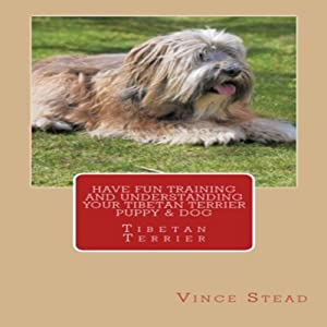 Have Fun Training and Understanding Your Tibetan Terrier Puppy & Dog Audiobook