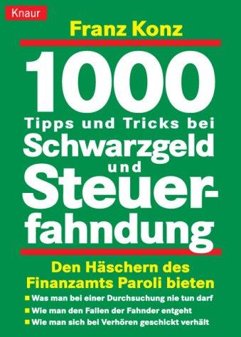 1000 Tipps und Tricks bei Schwarzgeld und Steuerfahndung
