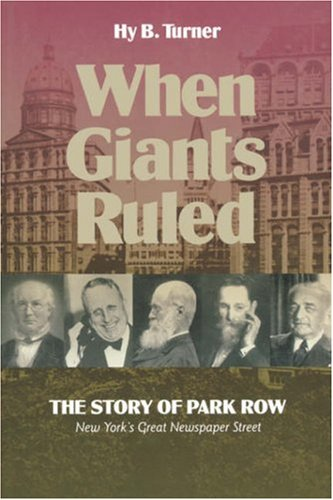 When Giants Ruled: The Story of Park Row, NY's Great Newspaper Street (Communications and Media Studies)