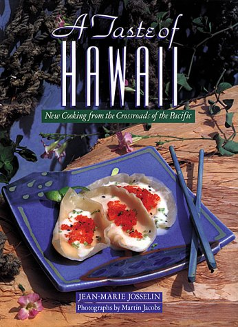 A Taste of Hawaii: New Cooking from the Crossroads of the Pacific by Jean-Marie Josselin