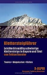 Klettersteigführer - Leichte bis mäßig schwierige Klettersteige in Bayern und Tirol