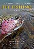 An Introduction to Fly Fishing for Trout, Mark D. Williams and W. Chad McPhail, 1939226015