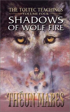 Shadows of Wolf Fire: The Toltec Teachings
