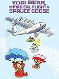 yogi bear movies - Yogi Bear and the Magical Flight of the Spruce Goose