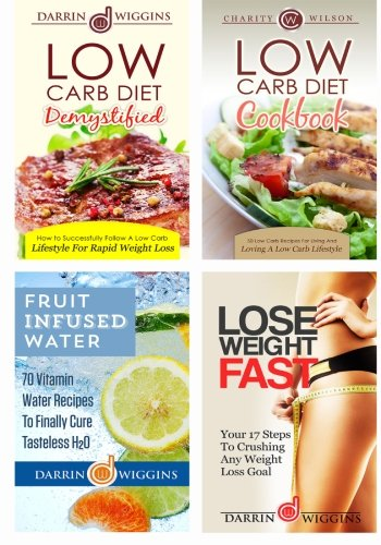 Low Carb Diet Box Set: Weight Loss Edition: Low Carb Recipes Fruit Infused Water Recipes Plus Lose Weight Fast