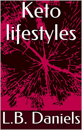 Keto lifestyles by L.B. Daniels