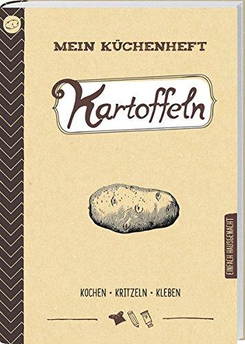Mein Küchenheft - Kartoffeln: Kochen, Kritzeln, Kleben.