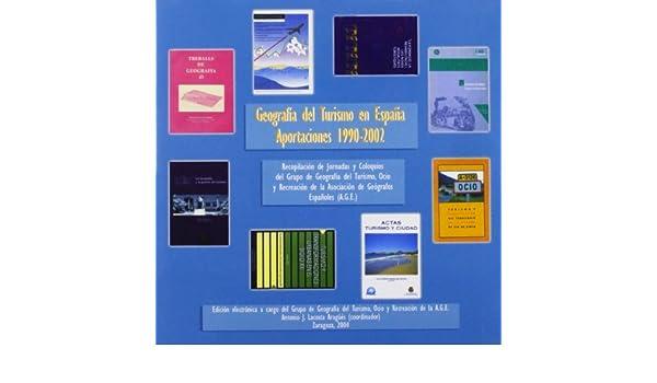 Geografía del Turismo en España. Aportaciones 1990-2002 Coedición: Amazon.es: Lacosta Aragüés, Antonio: Libros