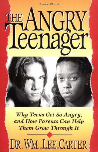 The Angry Teenager Why Teens Get So Angry And How Parents Can Help Them Grow Through It