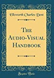 The Audio-Visual Handbook (Classic Reprint)