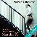 La vie enfuie de Martha K. Hörbuch von Angélique Barbérat Gesprochen von: Caroline Breton